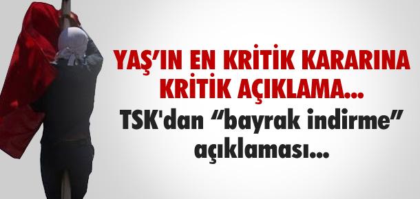 TSK'DAN 'BAYRAK İNDİRME' AÇIKLAMASI!
