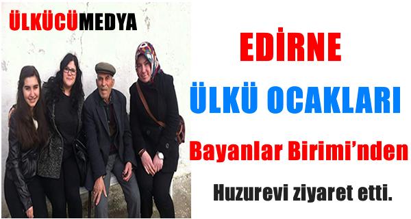 Edirne Ülkü Ocakları Bayanlar Birimi Huzurevi'ni ziyaret etti.