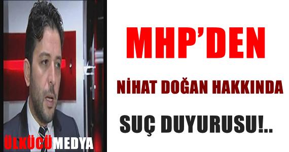 MHP'den Nihat Doğan hakkında suç duyurusu!