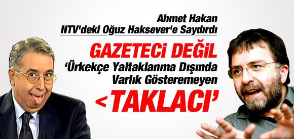 Ahmet Hakan'dan Oğuz Haksever'e: Yaltaklanan, taklacı !