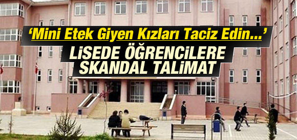 """""""MİNİ ETEK GİYEN ÖĞRENCİLERİ TACİZ EDİN"""" TALİMATI"""