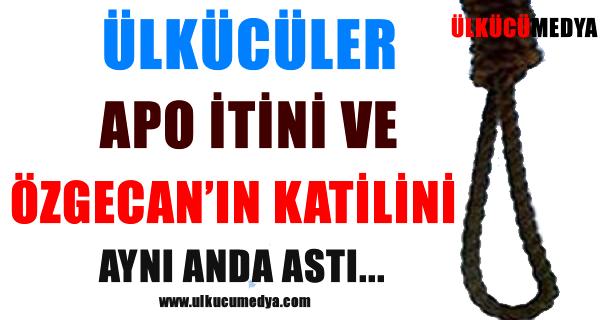 ÜLKÜCÜLER APO İTİNİ VE ÖZGECAN'IN KATİLİ AYNI ANDA ASTI !