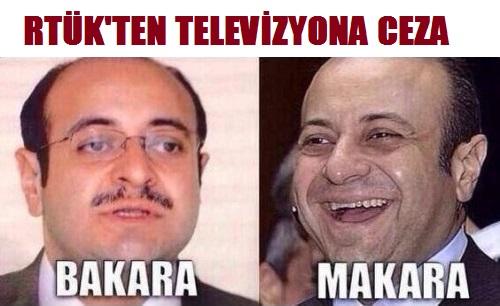 RTÜK'TEN TELEVİZYON KANALINA BAKARA-MAKARA CEZASI