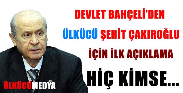 Devlet Bahçeli'den Ülkücü Şehit Fırat Çakıoğlu için açıklama !