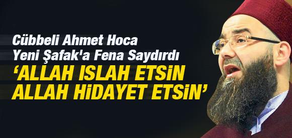 CÜBBELİ HOCA, YENİ ŞAFAK'A FENA SAYDIRDI !