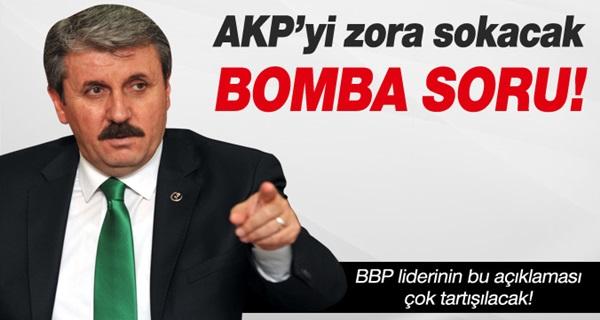 BBP LİDERİ DESTİCİ'DEN BOMBA SORU !