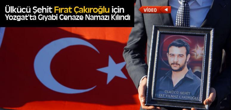 Fırat Çakıroğlu İçin Yozgat'ta Gıyabi Cenaze Namazı Kılındı