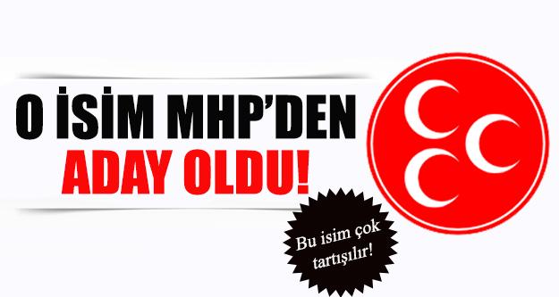 O isim MHP'den aday olduğunu açıkladı!