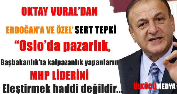 Oktay Vural'dan Erdoğan Ve Özel'e Sert Tepki !