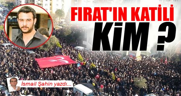 Fırat'ın katili kim ?