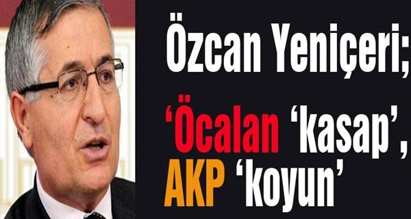 MHP'li Yeniçeri; Öcalan Kasap Akp Koyun !