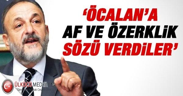 Oktay Vural: Öcalan'a af, özerklik sözü verdiler !