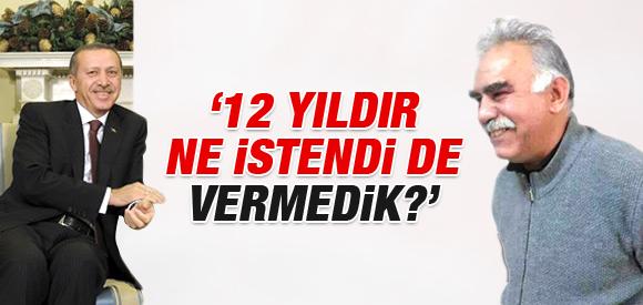 ERDOĞAN: '12 YILDIR NE İSTENDİ DE VERİLMEDİ?