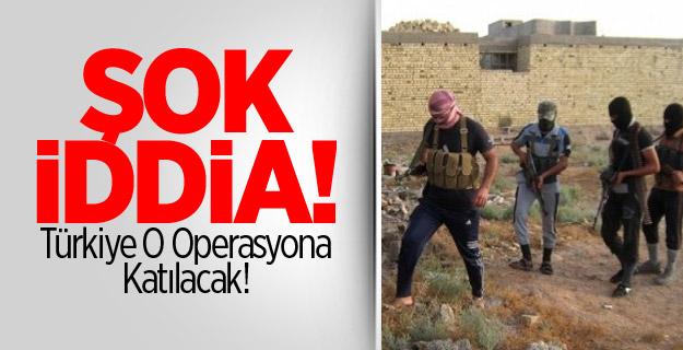 Türkiye O Operasyona Katılacak!