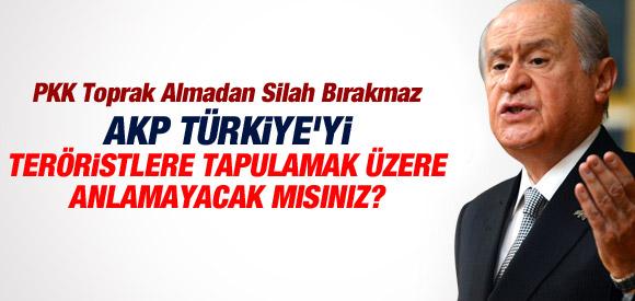 BAHÇELİ: AKP TÜKİYE'Yİ TERÖRİSTLERE TAPULAMAK ÜZERE