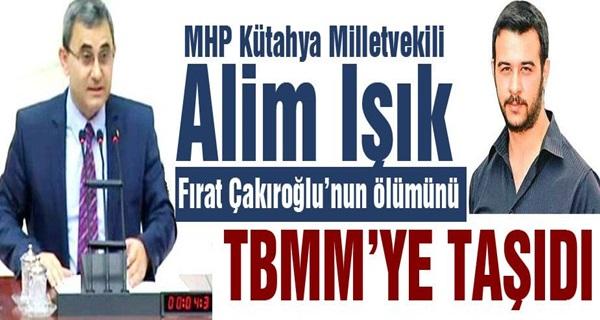 MHP Çakıroğlu'nun Öldürülmesini TBMM'ye Taşıdı !