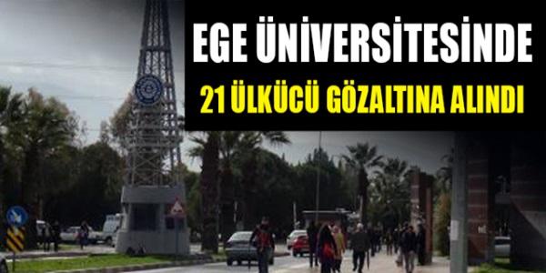 Ege Üniversitesinde Ülkücüleri gözaltına aldılar