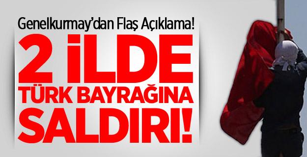 2 İlde Türk Bayrağına Saldırı!