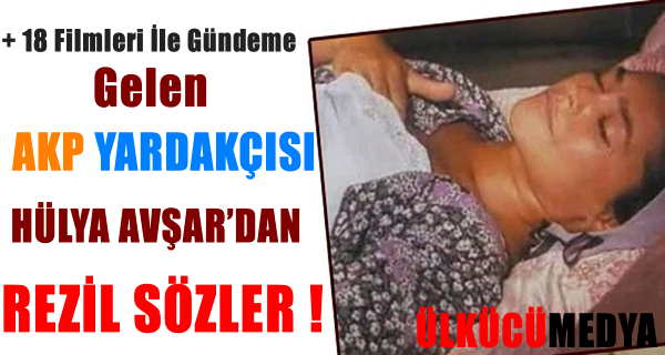 AKP YARDAKÇISI HÜLYA'DAN REZİL SÖZLER !