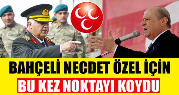 BAHÇELİ'DEN NECDET ÖZEL İÇİN SON ÇIKIŞ !