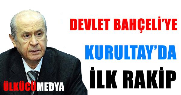 BAHÇELİ'YE KURULTAY'DA İLK RAKİP !
