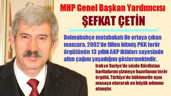 ŞEFKAT ÇETİN: AKP İKTİDARI PKK'YA ALTIN ÇAĞINI YAŞATIYOR