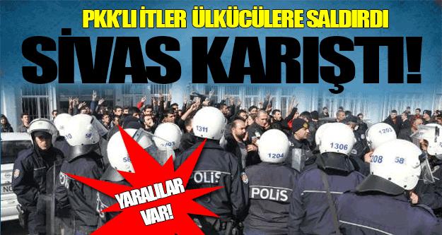 PKK'lılar Ülkücülere saldırdı, Sivas karıştı