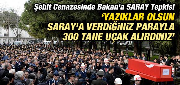 ŞEHİT CENAZESİNDE BAKAN'A SARAY TEPKİSİ