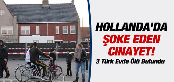 HOLLANDA'DA 3 TÜRK EVDE ÖLÜ BULUNDU !