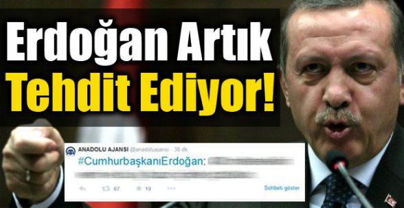 Tayyip Erdoğan Artık Tehdit Ediyor !