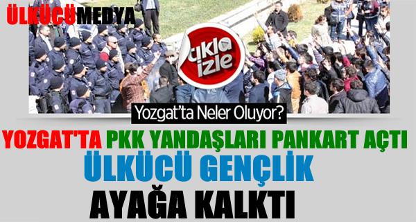 Yozgat'ta Ülkücüler PKK'ya Geçit Vermedi