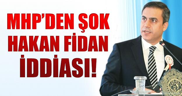 MHP'den Hakan Fidan ilgili şok iddia