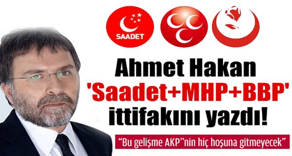 Ahmet Hakan 'Saadet+MHP+BBP' ittifakını yazdı!