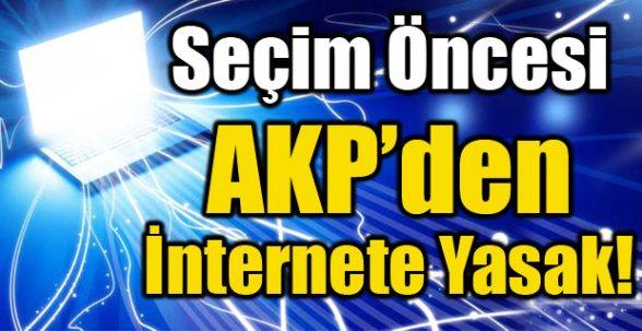 AKP'den Seçim Öncesi İnternete Yasak !
