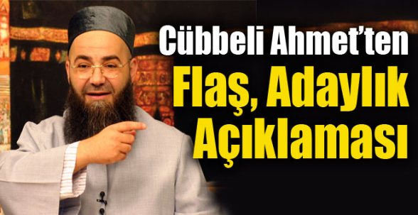 Cübbeli Ahmet'ten Flaş Adaylık Açıklaması !