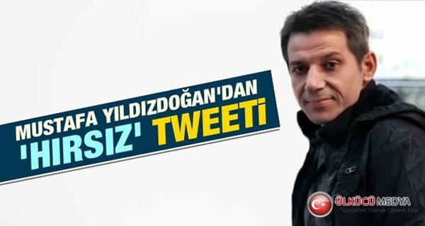 Mustafa Yıldızdoğan'dan Olay 'Baş Hırsız' Tweeti