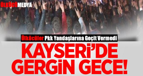Kayseri'de  Ülkücüler Pkk Yandaşlarına Geçit Vermedi !