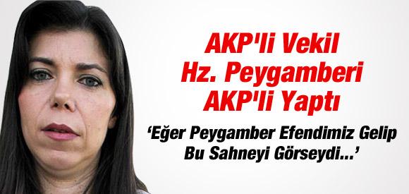AKP'li vekilden skandal açıklama: Erdoğan'ı seçtiğimiz için Hz. Muhammed bizimle !