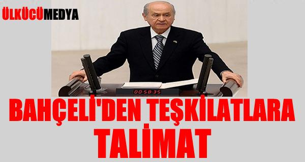 BAHÇELİ'DEN TEŞKİLATLARA TALİMAT !