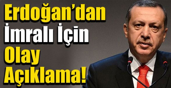 Erdoğan'dan İmralı İçin Olay Açıklama !