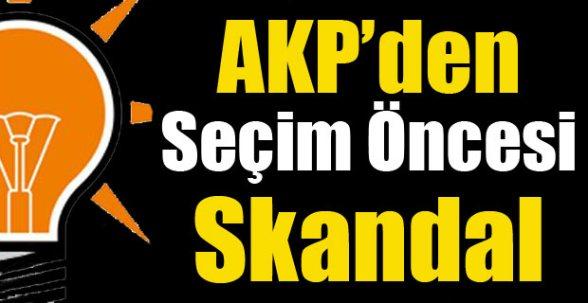 AKP'den Seçim Öncesi Skandal Uygulama !