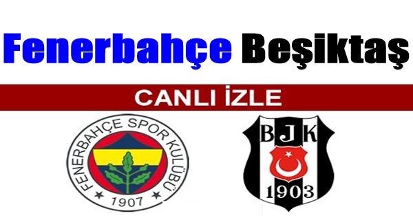 Fenerbahçe Beşiktaş Maçını Canlı İzle !