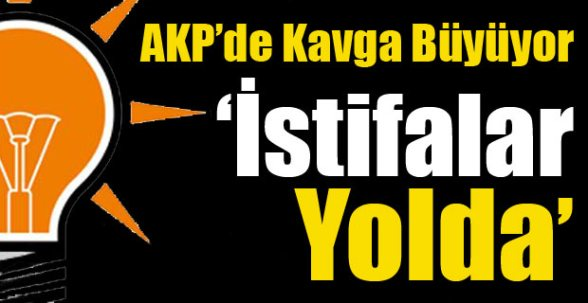 AKP'de Kavga İstifalar Yolda !