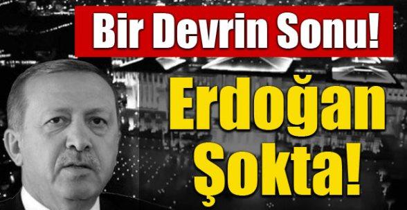 Erdoğan şokta Bir devrin sonu!