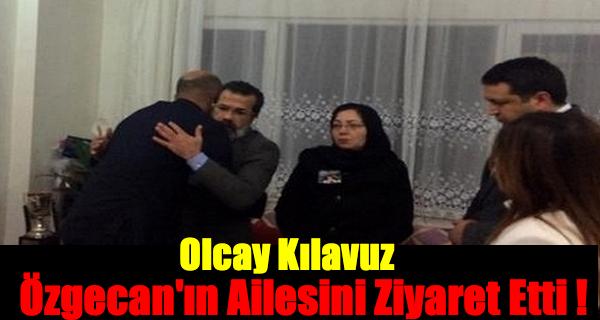 Olcay Kılavuz; Özgecan'ın Ailesini Ziyaret Etti !