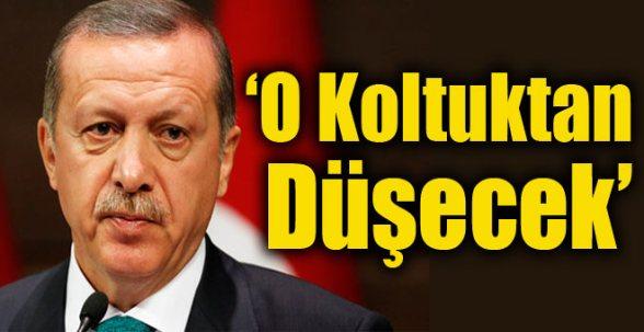 'Erdoğan Koltuktan Düşecek'