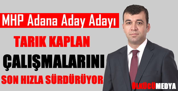 MHP Adana Aday Adayı Tarık Kaplan Ziyaretlerini Sürdürüyor !