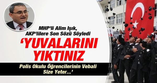 MHP'li Işık: Polis Okulu Öğrencilerinin Vebali Size Yeter