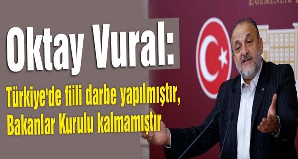 Oktay Vural: Türkiye'de fiili darbe yapılmıştır !