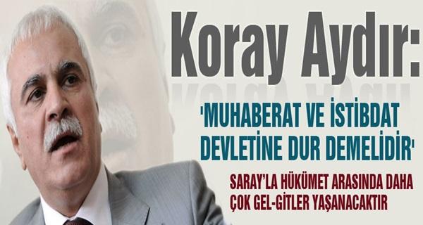 Koray Aydın; 'MUHABERAT VE İSTİBDAT DEVLETİNE DUR DEMELİDİR'